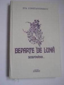 """S-a lansat al treilea volum de poezie semnat Eva Constantinescu, """"Departe de luna suspinand sau despre imblanzirea dorului"""""""